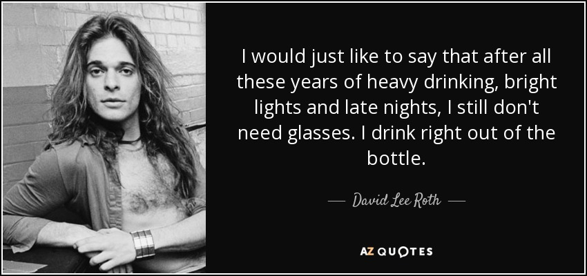 quote-i-would-just-like-to-say-that-after-all-these-years-of-heavy-drinking-bright-lights-david-lee-roth-70-53-08